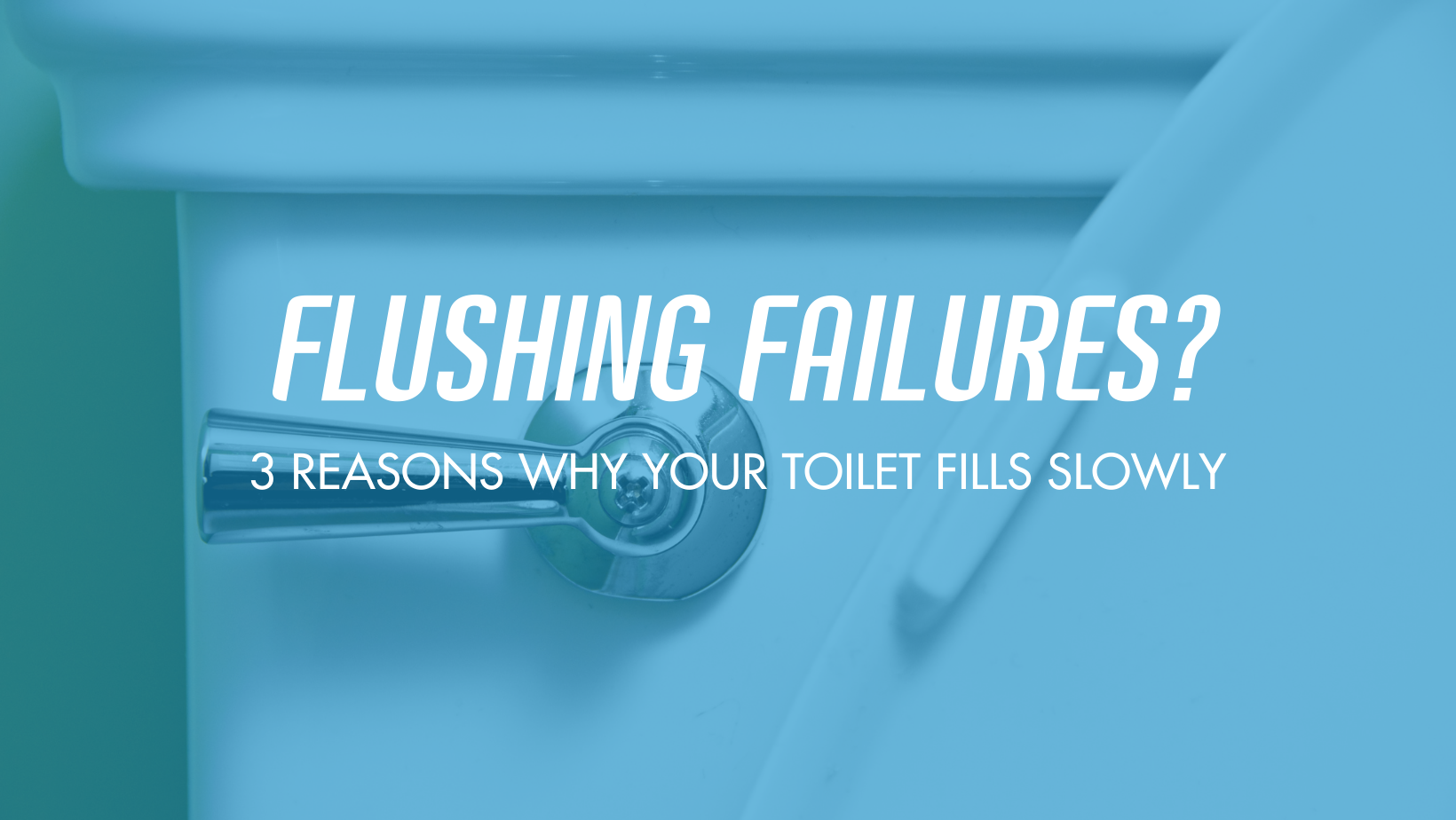 Flushing Failures? 3 Reasons Why Your Toilet Fills Slowly