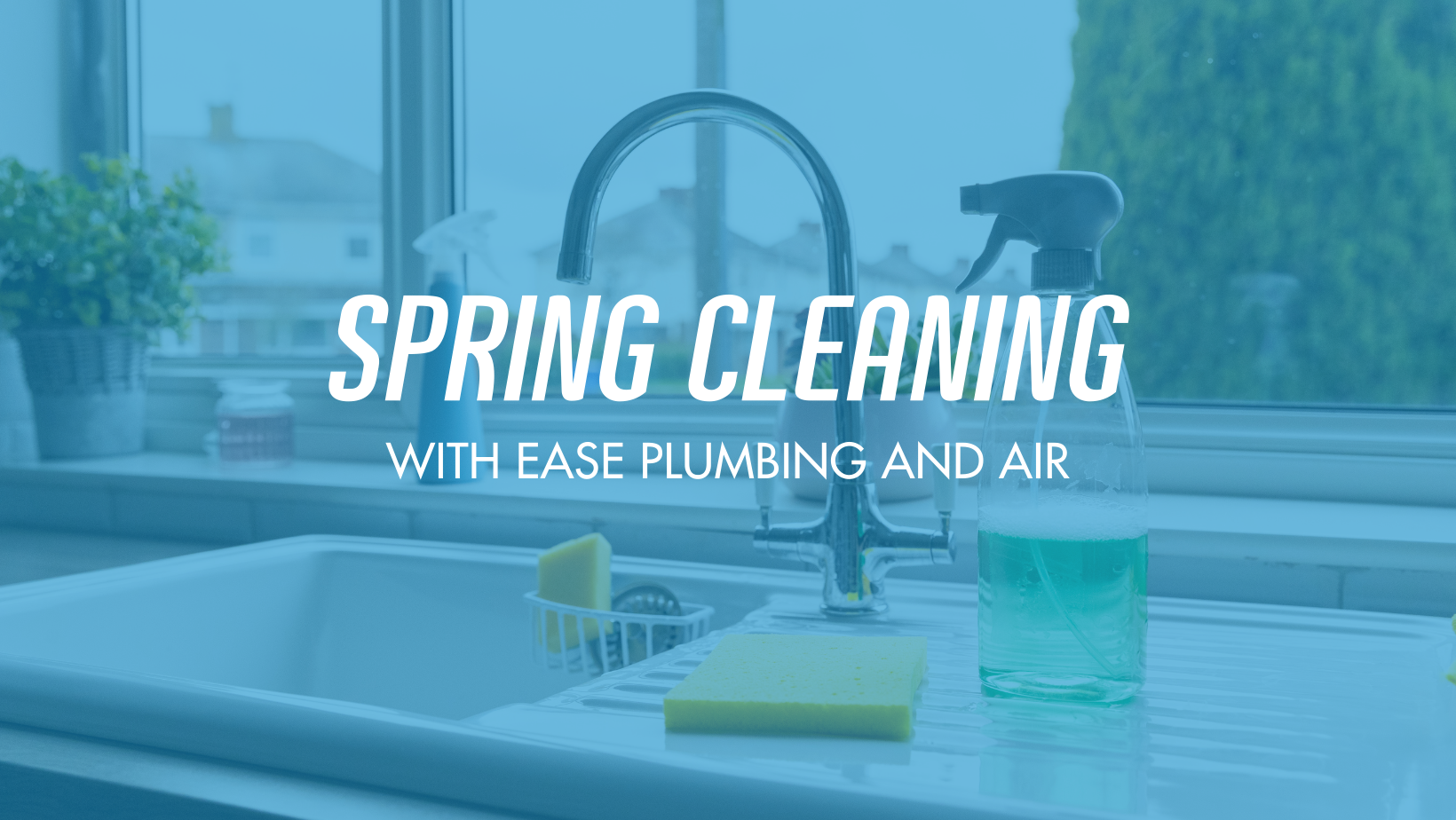 Spring Cleaning with Ease Plumbing and Air
