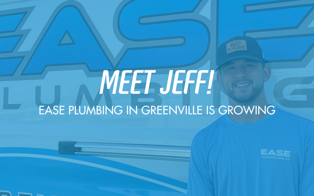 Ease Plumbing Greenville Welcomes Jeff Howard to the Team!