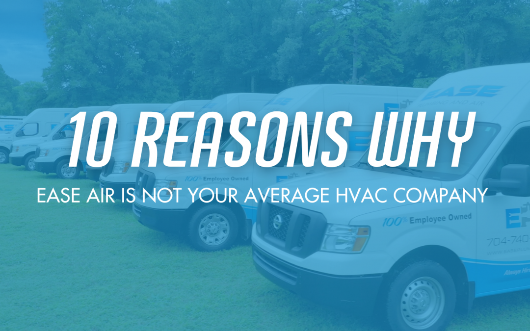 10 Reasons Why Ease Air Is Not Your Typical HVAC Company