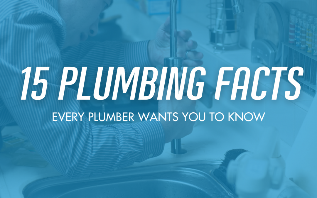 15 Plumbing Facts Every Plumber Wants Homeowners to Know