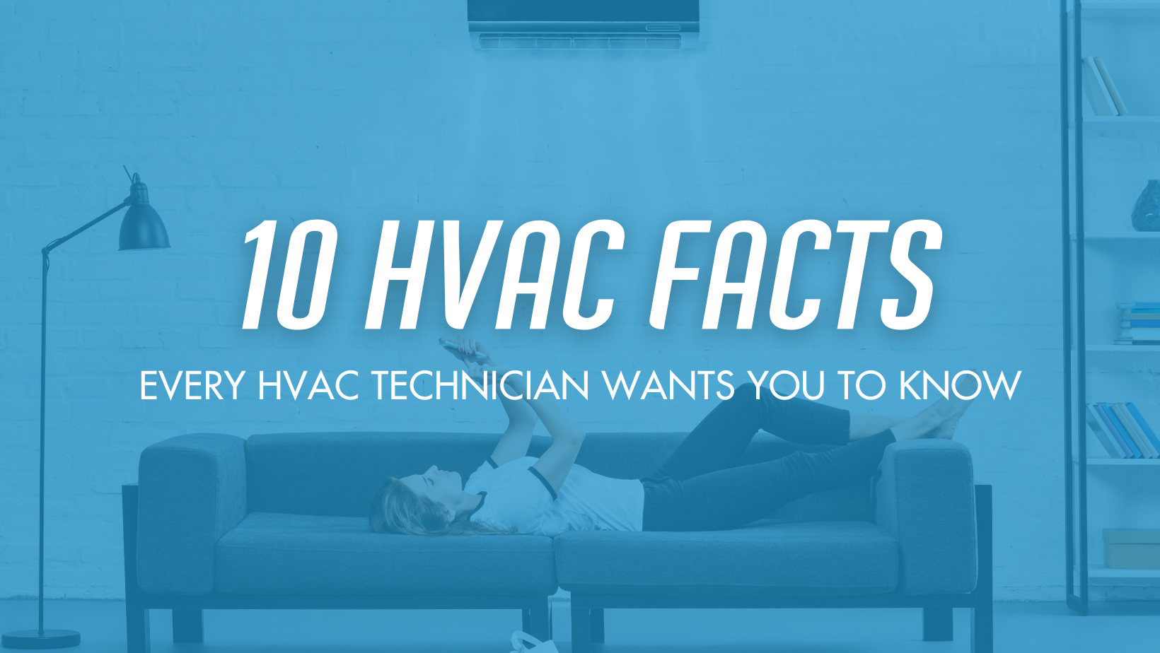 10 Facts About Your Heating and Cooling System That All Homeowners Should Know