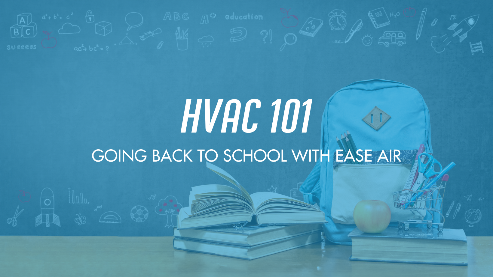 Go Back to School With Ease Air And Study Up on These HVAC Facts