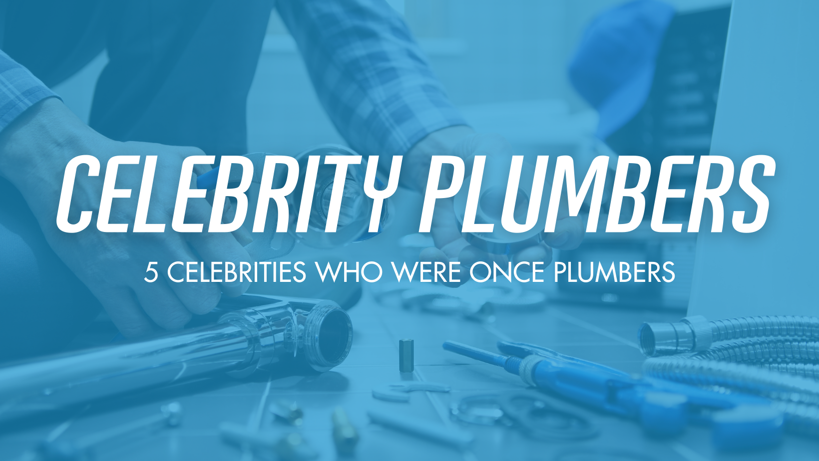 5 Celebrities Who Once Were Plumbers