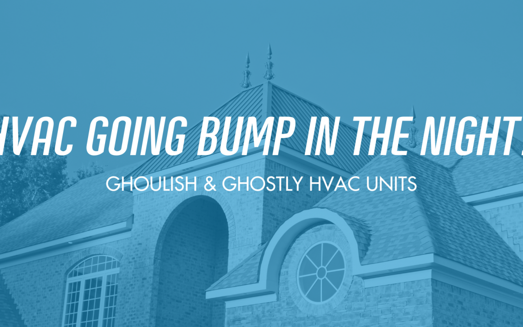 Is Your HVAC Unit Going Bump In The Night?